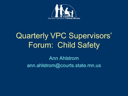 Quarterly VPC Supervisors' Forum: Child Safety Ann Ahlstrom