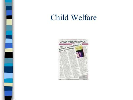 Child Welfare. Child protection (welfare) is used to describe a set of government and private services designed to protect children and encourage family.