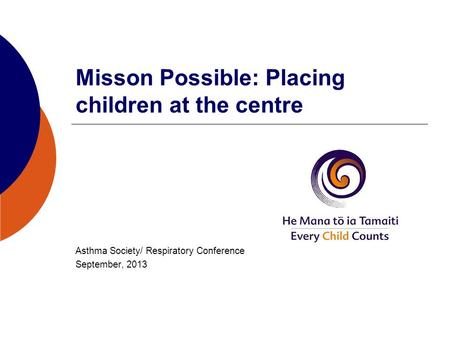 Misson Possible: Placing children at the centre Asthma Society/ Respiratory Conference September, 2013.