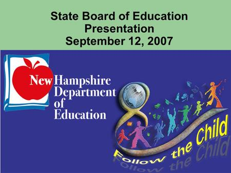 State Board of Education Presentation September 12, 2007.