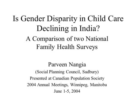 Is Gender Disparity in Child Care Declining in India? A Comparison of two National Family Health Surveys Parveen Nangia (Social Planning Council, Sudbury)