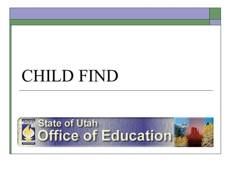 CHILD FIND. 8/26/05 1 Child Find2 Child Find  Consistent with requirements of IDEA (300.111) and State Rules (II.A(1-3)), each LEA shall ensure that.