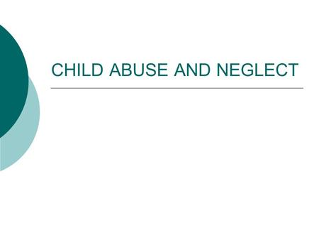 CHILD ABUSE AND NEGLECT. 2 L EGISLATIVE MANDATES Child Abuse and Neglect  Teachers and administrators must receive annual professional development on.