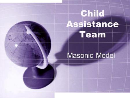 Child Assistance Team Masonic Model. Twin Peaks Child Assistance Team Mission Statement The Twin Peaks Child Assistance Team will collaborate with teachers.
