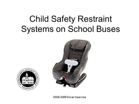 2008-2009 Driver Inservice Child Safety Restraint Systems on School Buses.
