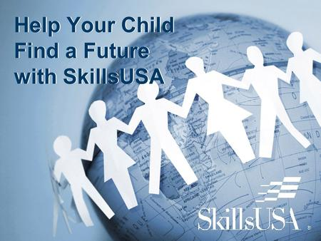"Help Your Child Find a Future with SkillsUSA. The National Federation of Independent Business recently cited the NUMBER ONE problem of its members: ""The."