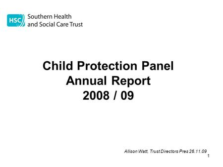 1 Child Protection Panel Annual Report 2008 / 09 Allison Watt, Trust Directors Pres 26.11.09.