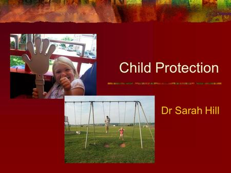 Child Protection Dr Sarah Hill.