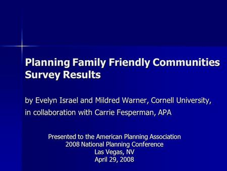 Planning Family Friendly Communities Survey Results by Evelyn Israel and Mildred Warner, Cornell University, in collaboration with Carrie Fesperman, APA.