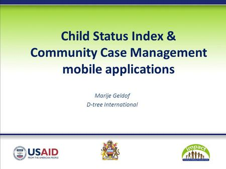 Child Status Index & Community Case Management mobile applications Marije Geldof D-tree International.