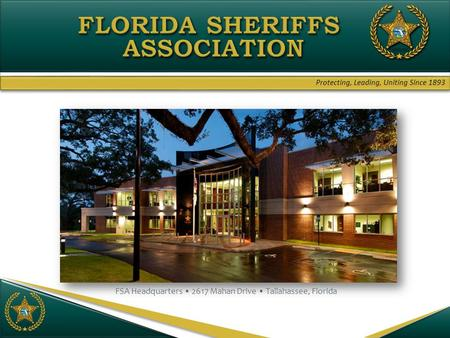 Protecting, Leading, Uniting Since 1893 FSA Headquarters 2617 Mahan Drive Tallahassee, Florida.