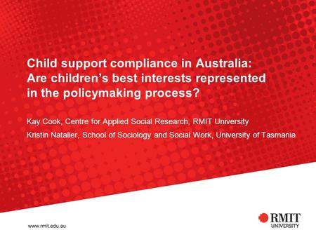 Child support compliance in Australia: Are children's best interests represented in the policymaking process? Kay Cook, Centre for Applied Social Research,