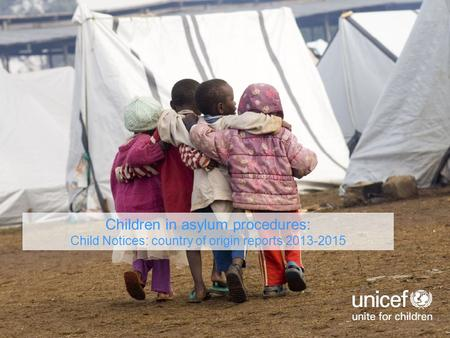 Children in asylum procedures: Child Notices: country of origin reports 2013-2015.