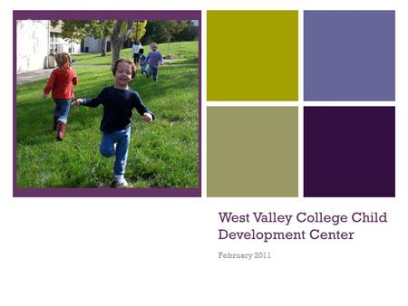 + West Valley College Child Development Center February 2011.