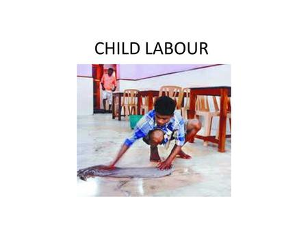 CHILD LABOUR. SOME SWEET ONES SOME BITTER ONES CHILD LABOUR Child labour is not only a social problem but also an economic one A child who is employed.