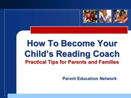 Parent Education Network How To Become Your Child's Reading Coach Practical Tips for Parents and Families.
