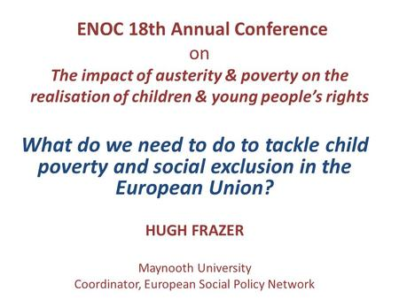 ENOC 18th Annual Conference on The impact of austerity & poverty on the realisation of children & young people's rights What do we need to do to tackle.
