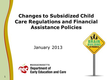 1 Changes to Subsidized Child Care Regulations and Financial Assistance Policies January 2013.
