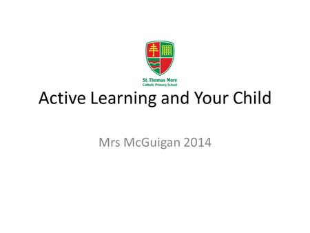 Active Learning and Your Child Mrs McGuigan 2014.