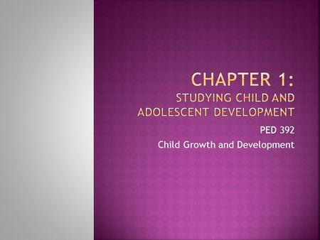 PED 392 Child Growth and Development.  Home = 41%  School = 32%  Public Settings = 27%  If 1/3 of a child's development happens at school, teachers.