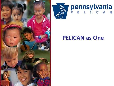 111 PELICAN as One. 22 What is OCDEL's Mission? The Office of Child Development and Early Learning (OCDEL) promotes opportunities for all Pennsylvania.