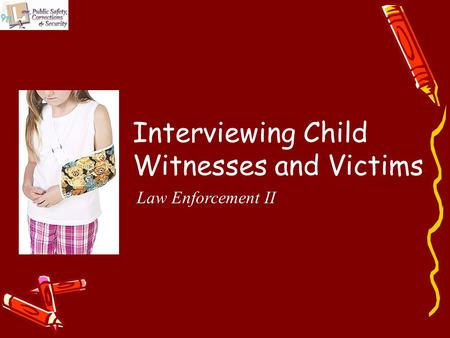 Interviewing Child Witnesses and Victims Law Enforcement II.