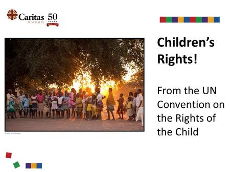 Children's Rights! From the UN Convention on the Rights of the Child Credit: Erin Johnson.