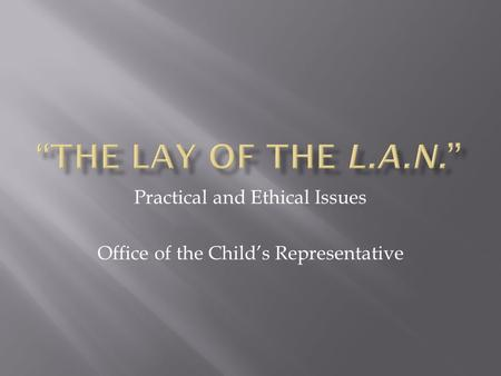 Practical and Ethical Issues Office of the Child's Representative.