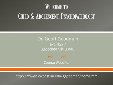  Dr. Geoff Goodman ext. 4277 Course Website: