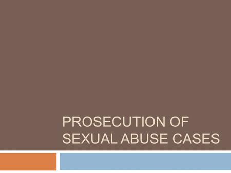 "PROSECUTION OF SEXUAL ABUSE CASES. WHAT HAPPENED?  Child makes a disclosure  Accidental disclosure  Purposeful disclosure Who is ""initial out cry"""