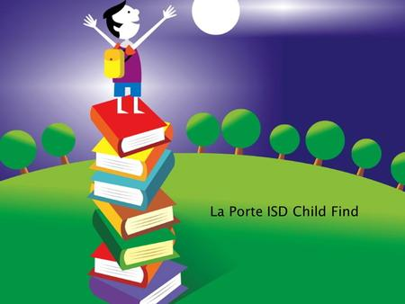 La Porte ISD Child Find Created by: Dixie Maxwell.