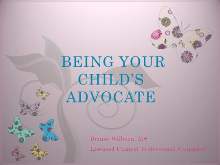 7 BEING YOUR CHILD'S ADVOCATE. What Is An Advocate?