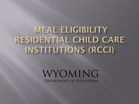  Executive Director  Food Service Directors of residential child care institutions  Staff who determine meal eligibility May 2012Wyoming Department.
