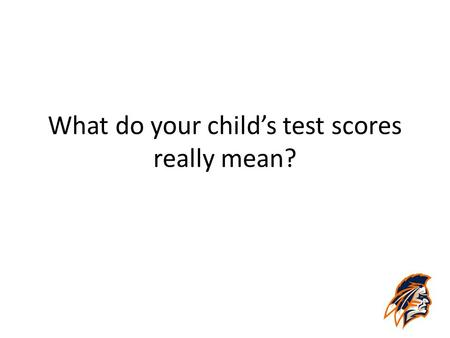 What do your child's test scores really mean?. College & Career Readiness ACT defines college and career readiness as… having the knowledge and skills.