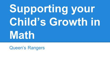 Supporting your Child's Growth in Math Queen's Rangers.