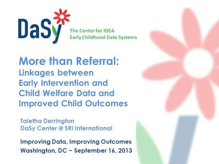 The Center for IDEA Early Childhood Data Systems More than Referral: Linkages between Early Intervention and Child Welfare Data and Improved Child Outcomes.