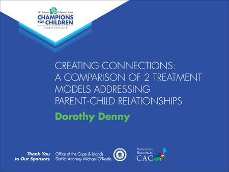 Creating Connections A Comparison of Two Treatment Models Addressing Parent-Child Relationships Dorothy Denny, MSW, LCSW.