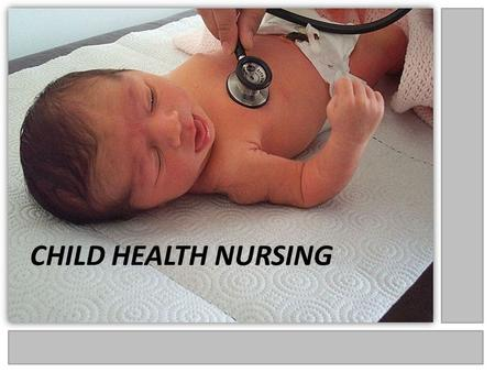 CHILD HEALTH NURSING. Definition of Pediatric Nursing It is the art and science of giving nursing care to children from birth through adolescent with.