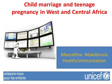 Child marriage and teenage pregnancy in West and Central Africa Marcelline Ntakibirora Health/immunization.