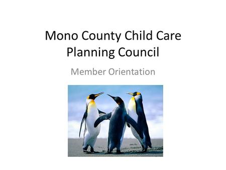 Mono County Child Care Planning Council Member Orientation.