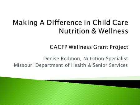 Denise Redmon, Nutrition Specialist Missouri Department of Health & Senior Services.