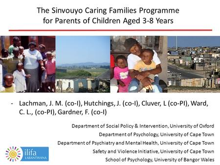 The Sinvouyo Caring Families Programme for Parents of Children Aged 3-8 Years -Lachman, J. M. (co-I), Hutchings, J. (co-I), Cluver, L (co-PI), Ward, C.