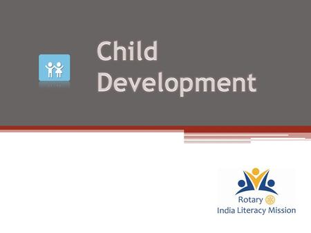  To understand RILM's Child Development Program  To be able to identify different child development activities  To implement and execute different.