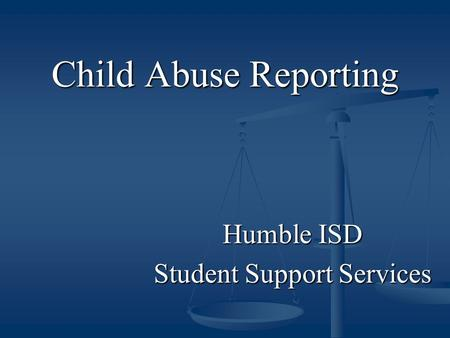 Child Abuse Reporting Humble ISD Student Support Services.