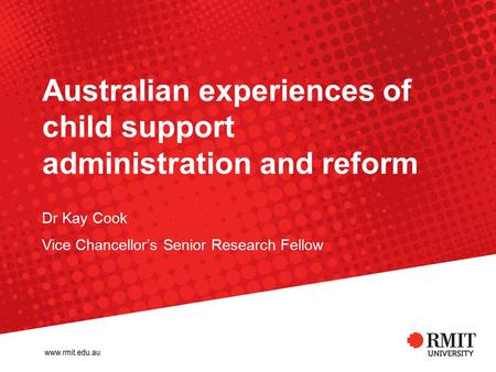 Australian experiences of child support administration and reform Dr Kay Cook Vice Chancellor's Senior Research Fellow.