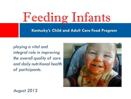 Playing a vital and integral role in improving the overall quality of care and daily nutritional health of participants. August 2013 Kentucky's Child and.