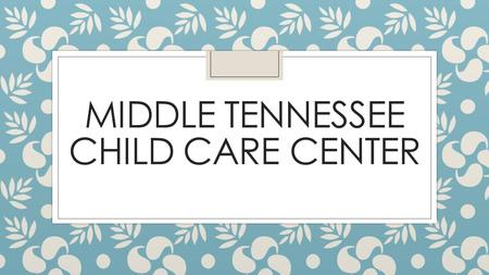 MIDDLE TENNESSEE CHILD CARE CENTER. Overview ◦ New Non-profit ◦ Merging Child Care Lab and Child Development Center ◦ Board of Directors ◦ Executive Director.