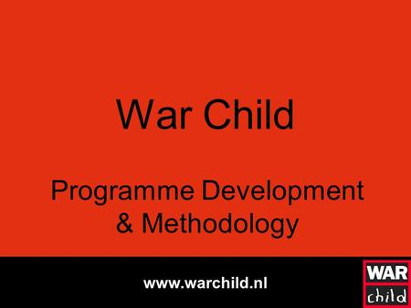 Www.warchild.nl War Child Programme Development & Methodology.