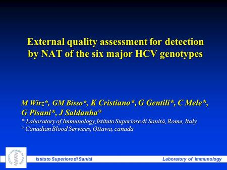 Istituto Superiore di Sanità Laboratory of Immunology External quality assessment for detection by NAT of the six major HCV genotypes M Wirz*, GM Bisso*,