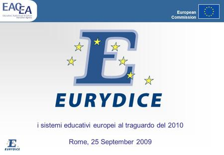 European Commission i sistemi educativi europei al traguardo del 2010 Rome, 25 September 2009.